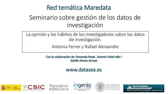 Seminario sobre gestión de los datos de investigación La opinión y los hábitos de los investigadores sobre los datos de in...