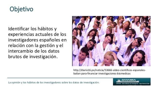 Objetivo Identificar los hábitos y experiencias actuales de los investigadores españoles en relación con la gestión y el i...
