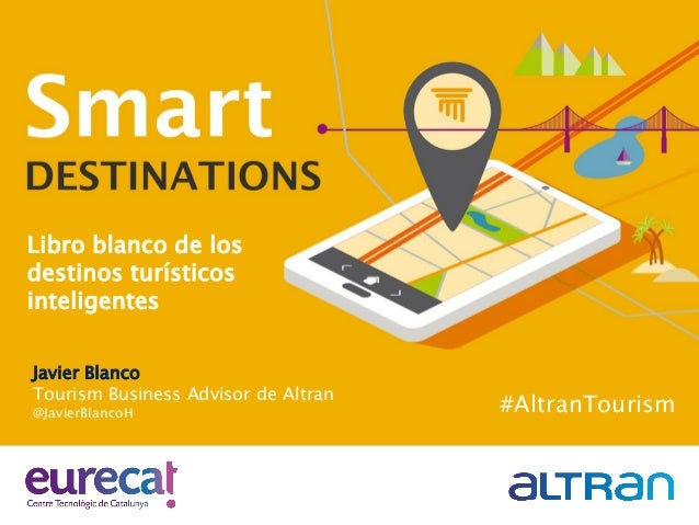 Libro blanco de los destinos turísticos inteligentes #AltranTourism Javier Blanco Tourism Business Advisor de Altran @Javi...