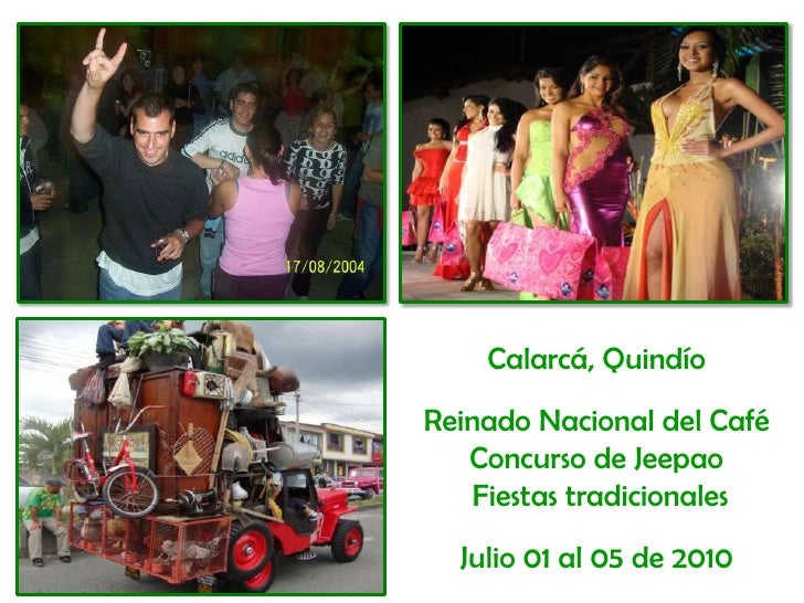 Calarcá, Quindío<br />Reinado Nacional del Café<br />Concurso de Jeepao<br /> Fiestas tradicionales<br />Julio 01 al 05 de...