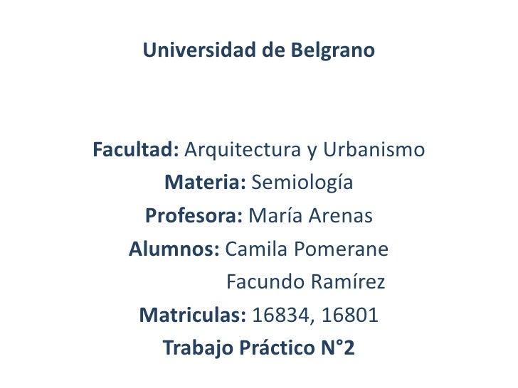 Universidad de BelgranoFacultad: Arquitectura y Urbanismo       Materia: Semiología     Profesora: María Arenas   Alumnos:...