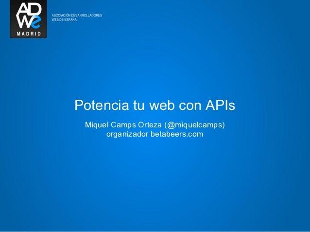 Potencia tu web con APIs Miquel Camps Orteza (@miquelcamps)      organizador betabeers.com