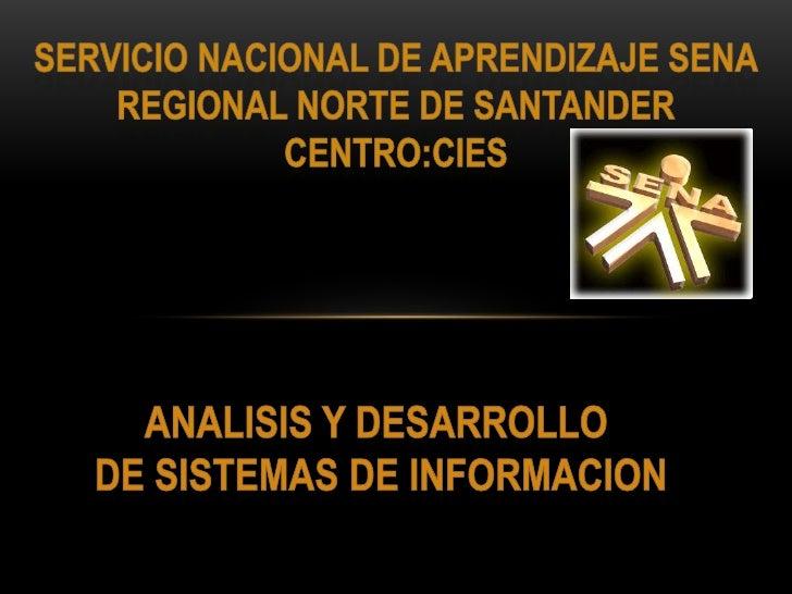 SERVICIO NACIONAL DE APRENDIZAJE SENA<br />REGIONAL NORTE DE SANTANDER<br />CENTRO:CIES<br />ANALISIS Y DESARROLLO<br /> D...