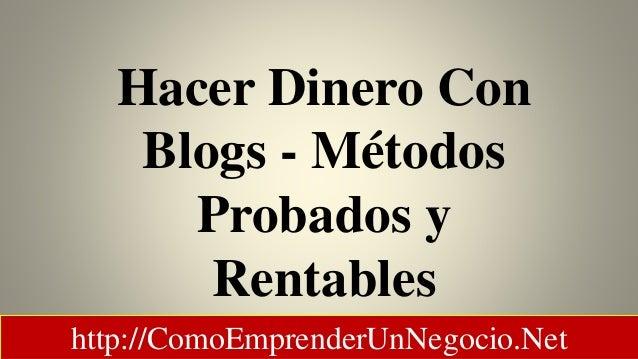 Hacer Dinero Con Blogs - Métodos Probados y Rentables http://ComoEmprenderUnNegocio.Net