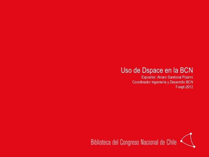 Uso de Dspace en la BCN        Expositor: Alvaro Sandoval Pizarro   Coordinador Ingeniería y Desarrollo BCN               ...