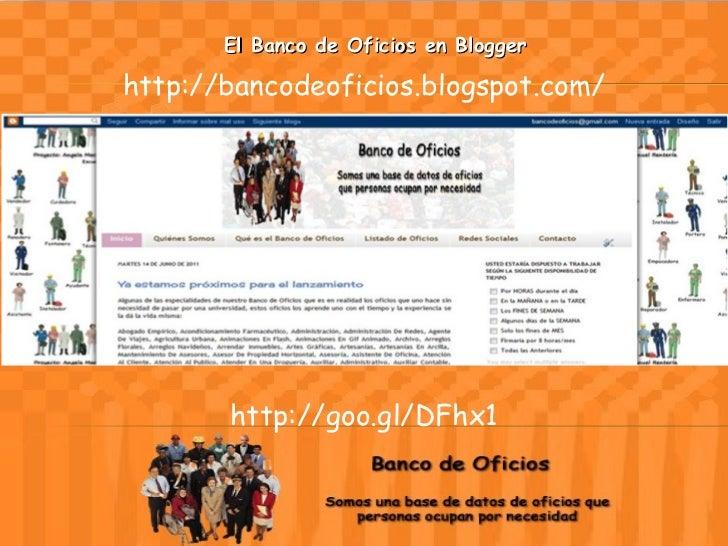 El Banco de Oficios en Blogger http://bancodeoficios.blogspot.com/ http://goo.gl/DFhx1
