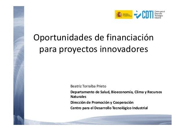 Oportunidades de financiación para proyectos innovadores Beatriz Torralba Prieto Departamento de Salud, Bioeconomía, Clima...