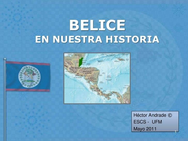 BELICEEN NUESTRA HISTORIA<br />Héctor Andrade ©<br />ESCS -  UFM<br />Mayo 2011<br />1<br />