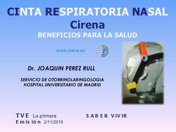 CI NTA   RE SPIRATORIA  NA SAL Cirena BENEFICIOS PARA LA SALUD Dr. JOAQUIN PEREZ RULL  SERVICIO DE OTORRINOLARINGOLOGIA HO...