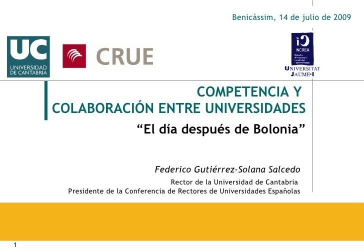 """COMPETENCIA Y  COLABORACIÓN ENTRE UNIVERSIDADES   """"El día después de Bolonia"""" Federico Gutiérrez-Solana Salcedo Rector de ..."""