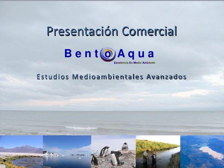 Presentación Comercial      Bent o AquaEstudios Medioambientales Avanzados