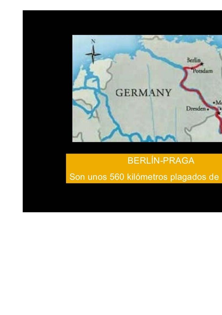 BERLÍN-PRAGASon unos 560 kilómetros plagados de historia.