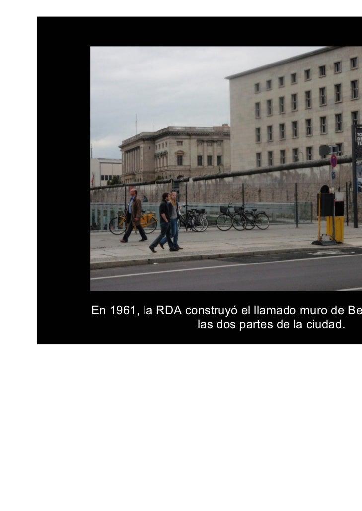 Cayó el 9 de noviembre de 1989, al  aceptar el gobierno de la RDA lalibre circulación de los ciudadanos