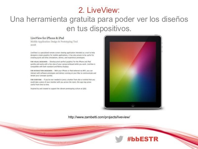 2. LiveView:Una herramienta gratuita para poder ver los diseñosen tus dispositivos.http://www.zambetti.com/projects/livevi...
