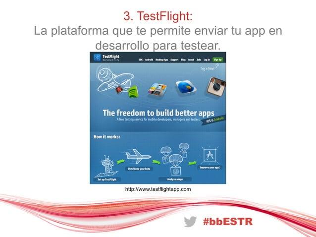 3. TestFlight:La plataforma que te permite enviar tu app endesarrollo para testear.http://www.testflightapp.com