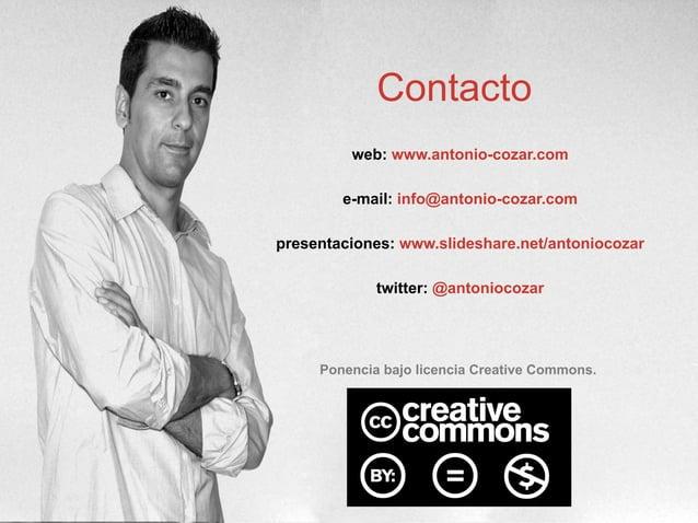 web: www.antonio-cozar.come-mail: info@antonio-cozar.compresentaciones: www.slideshare.net/antoniocozartwitter: @antonioco...