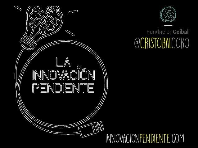 innovacionpendiente.com @cristobalcobo