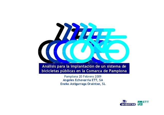 Análisis para la implantación de un sistema de bicicletas públicas en la Comarca de Pamplona Pamplona 20 Febrero 2009 Ange...