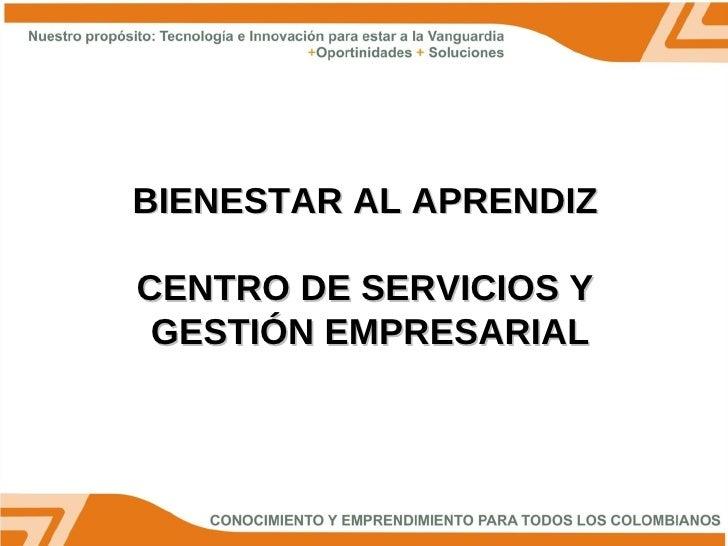 BIENESTAR AL APRENDIZ  CENTRO DE SERVICIOS Y  GESTIÓN EMPRESARIAL