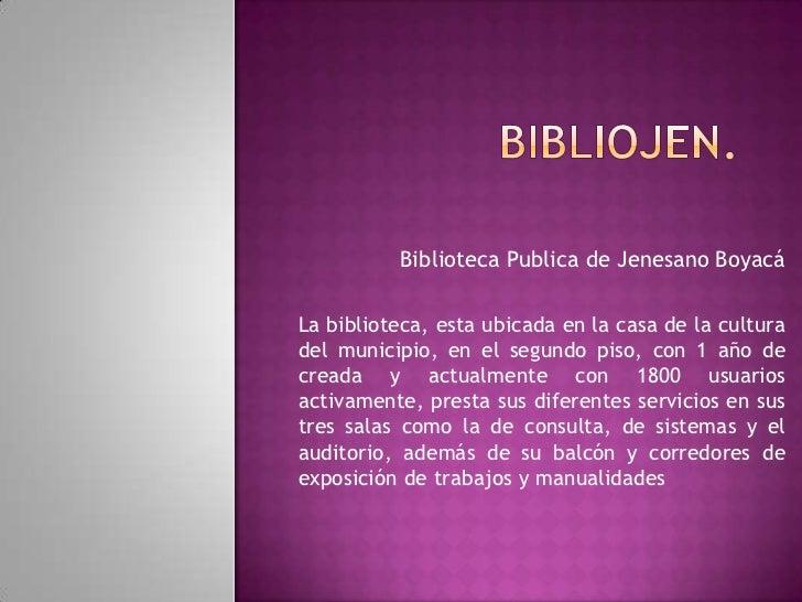 Bibliojen.<br />Biblioteca Publica de Jenesano Boyacá<br />La biblioteca, esta ubicada en la casa de la cultura del munici...