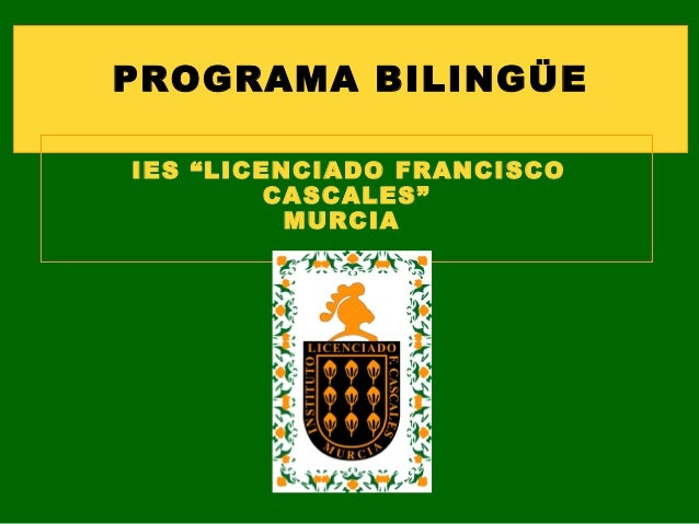 """PROGRAMA BILINGÜEIES """"LICENCIADO FRANCISCO         CASCALES""""          MURCIA"""