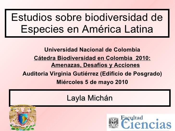 Estudios sobre biodiversidad de Especies en América Latina Layla Michán Universidad Nacional de Colombia Cátedra Biodivers...