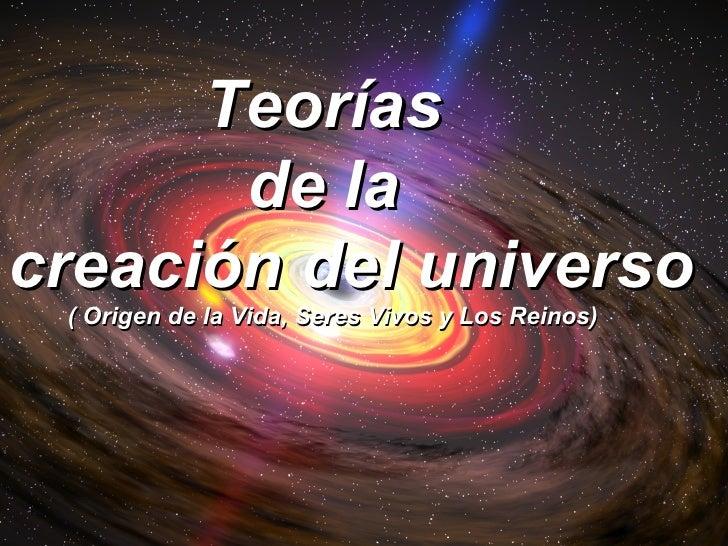 Teorías       de lacreación del universo ( Origen de la Vida, Seres Vivos y Los Reinos)