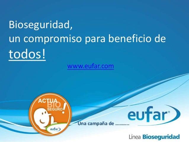 Bioseguridad, un compromiso para beneficio de todos! Una campaña de ……….. www.eufar.com