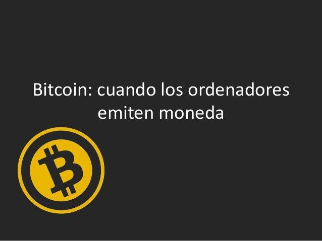 Bitcoin: cuando los ordenadores emiten moneda