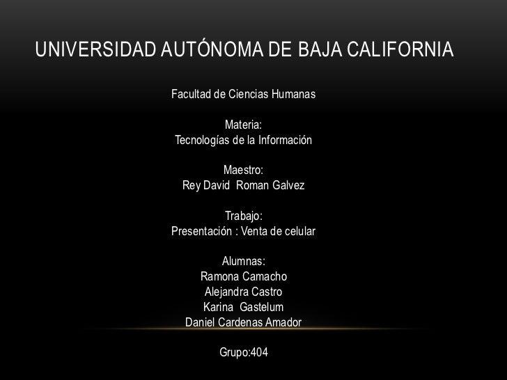 Universidad autónoma de baja california<br />Facultad de Ciencias Humanas<br />Materia:<br />Tecnologías de la Información...