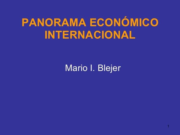 PANORAMA ECONÓMICO INTERNACIONAL Mario I. Blejer
