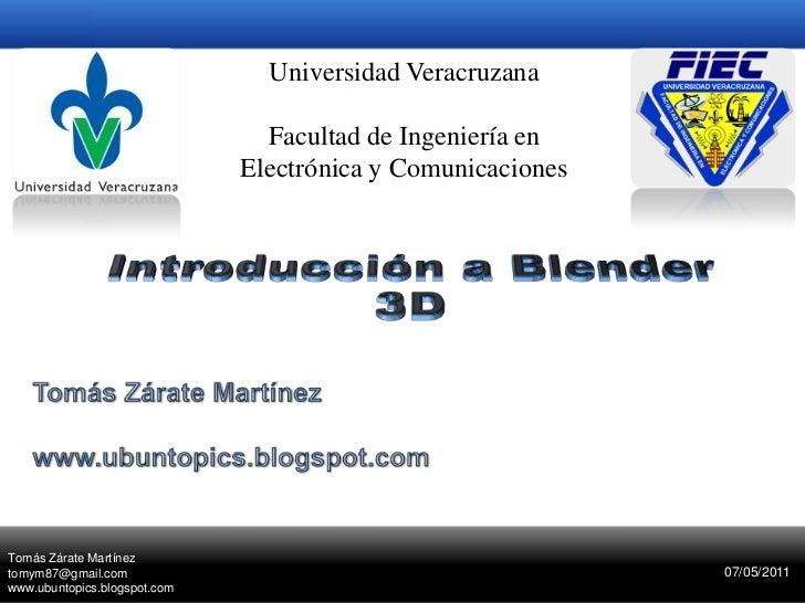 Universidad Veracruzana<br />Facultad de Ingeniería en Electrónica y Comunicaciones<br />Introducción a Blender 3D<br />To...