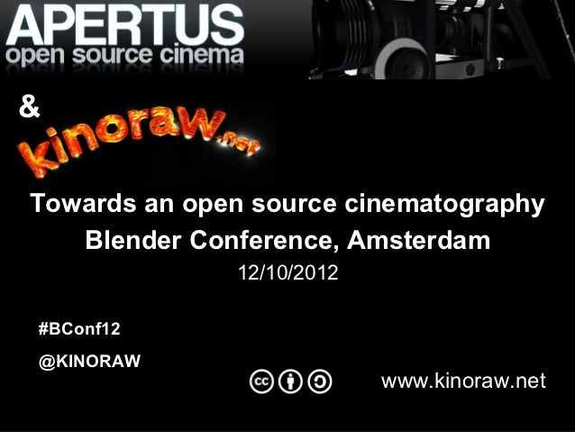Apertus - open source cinema               camera&Towards an open source cinematography   Blender Conference, Amsterdam   ...