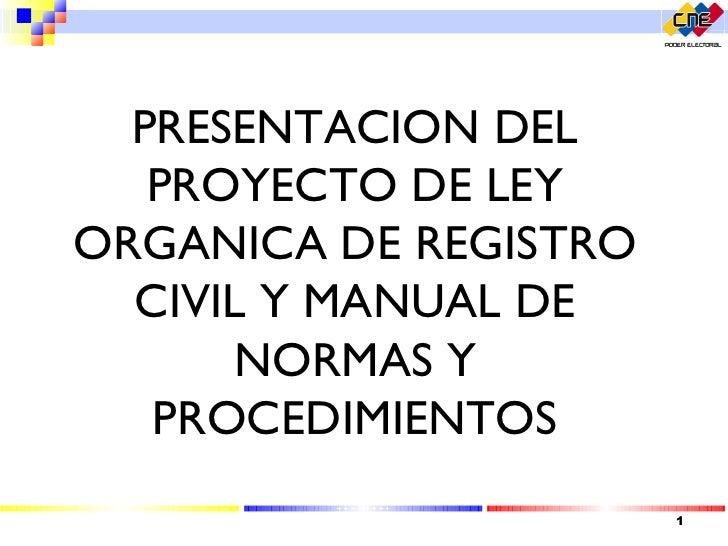 PRESENTACION DEL PROYECTO DE LEY ORGANICA DE REGISTRO CIVIL Y MANUAL DE NORMAS Y PROCEDIMIENTOS