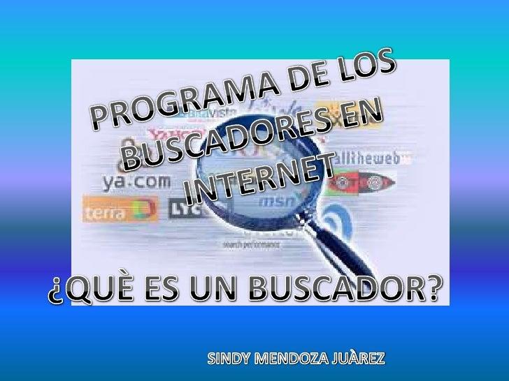 PROGRAMA DE LOS BUSCADORES EN INTERNET<br />¿QUÈ ES UN BUSCADOR?<br />SINDY MENDOZA JUÀREZ<br />