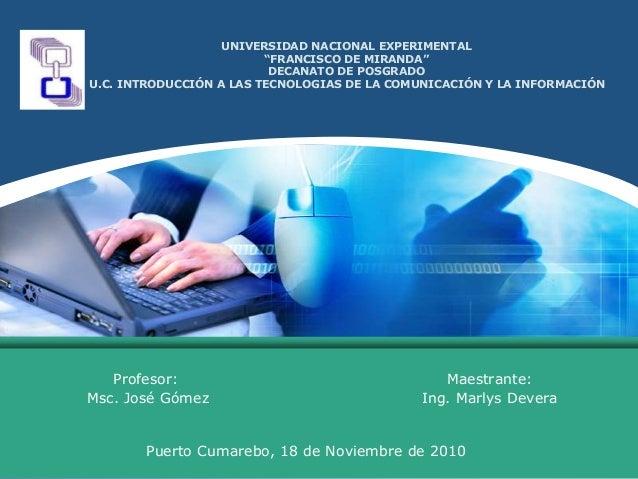 """UNIVERSIDAD NACIONAL EXPERIMENTAL """"FRANCISCO DE MIRANDA"""" DECANATO DE POSGRADO U.C. INTRODUCCIÓN A LAS TECNOLOGIAS DE LA CO..."""