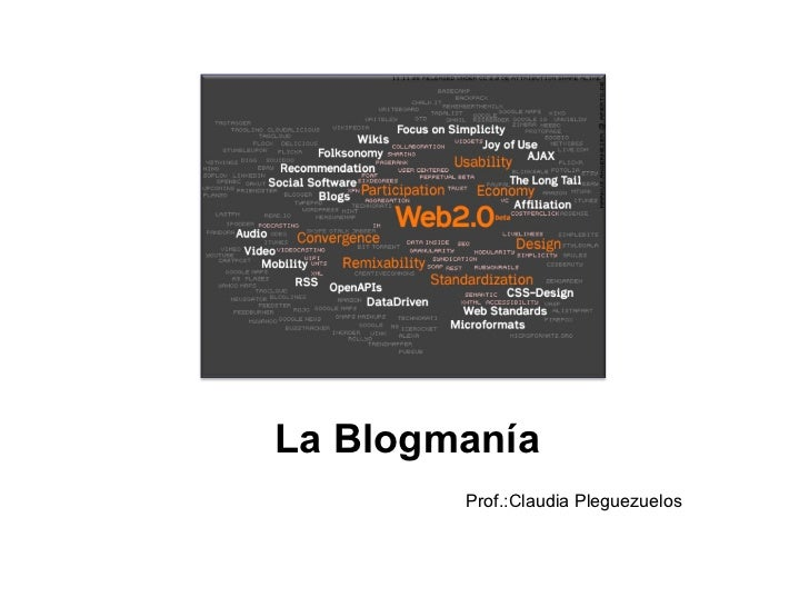 Web 2.0 La Blogmanía Prof.:Claudia Pleguezuelos