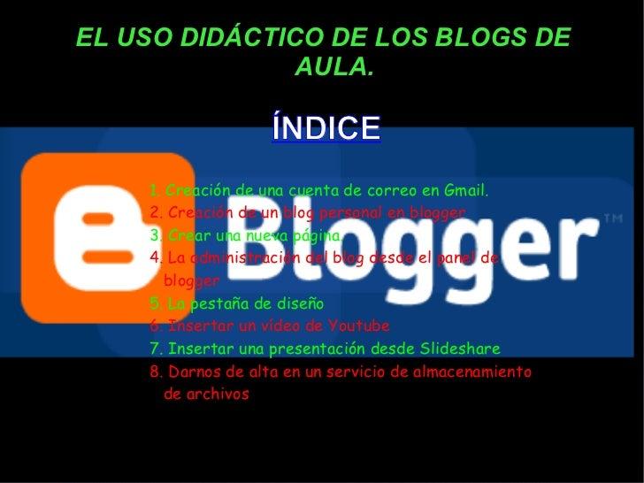 EL USO DIDÁCTICO DE LOS BLOGS DE AULA. 1. Creación de una cuenta de correo en Gmail.  2. Creación de un blog personal en b...