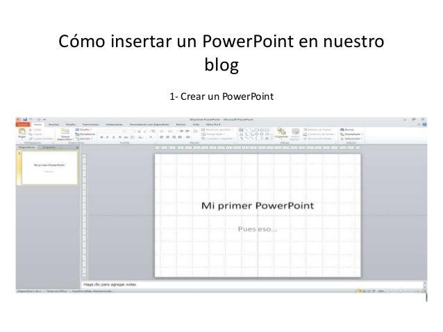 Cómo insertar un PowerPoint en nuestro  blog  1- Crear un PowerPoint