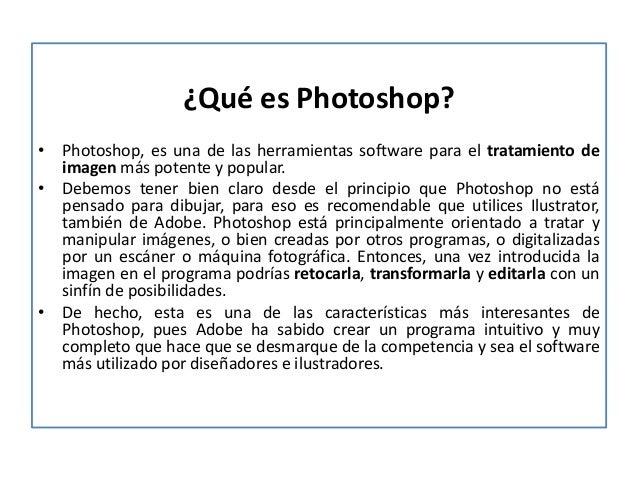 ¿Qué es Photoshop?  • Photoshop, es una de las herramientas software para el tratamiento de  imagen más potente y popular....