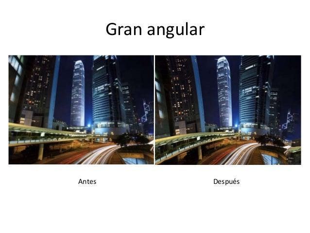 Gran angular  Antes Después