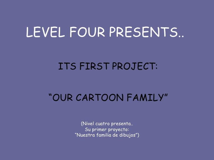 """LEVEL FOUR PRESENTS.. ITS FIRST PROJECT:  """" OUR CARTOON FAMILY""""   (Nivel cuatro presenta.. Su primer proyecto: """"Nuestra fa..."""