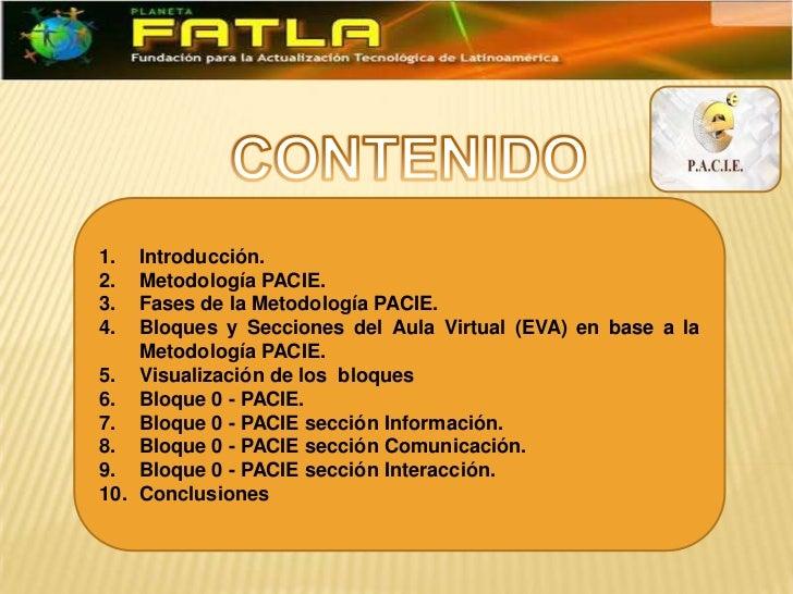 1.  Introducción.2.  Metodología PACIE.3.  Fases de la Metodología PACIE.4.  Bloques y Secciones del Aula Virtual (EVA) en...