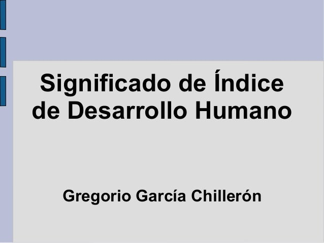 Significado de Índicede Desarrollo Humano  Gregorio García Chillerón