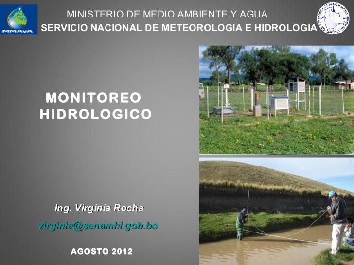 MINISTERIO DE MEDIO AMBIENTE Y AGUASERVICIO NACIONAL DE METEOROLOGIA E HIDROLOGIA MONITOREOHIDROLOGICO   Ing. Virginia Roc...