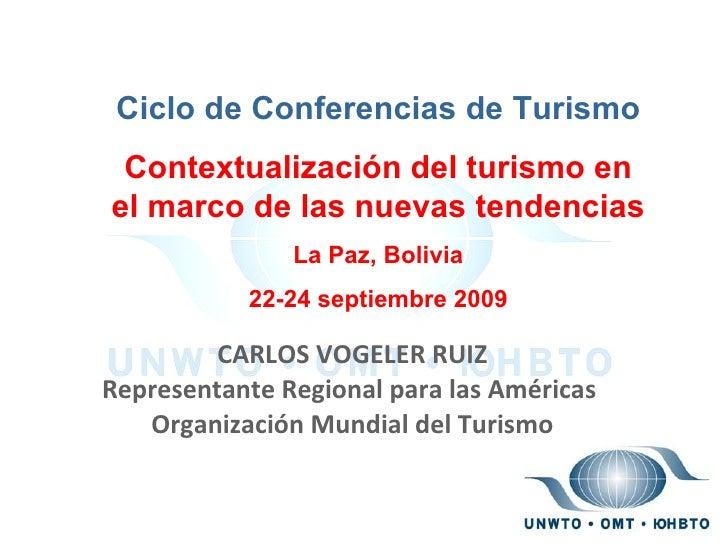 CARLOS VOGELER RUIZ Representante Regional para las Américas  Organización Mundial del Turismo Ciclo de Conferencias de Tu...