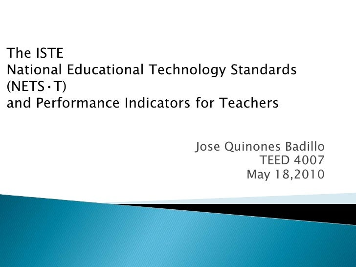 Jose Quinones Badillo<br />TEED 4007<br />May 18,2010<br />The ISTE<br />National Educational Technology Standards (NETS•T...