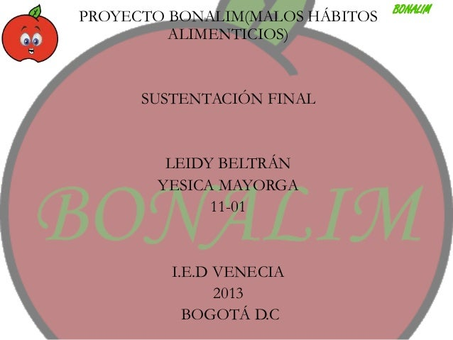 PROYECTO BONALIM(MALOS HÁBITOS ALIMENTICIOS)  SUSTENTACIÓN FINAL  LEIDY BELTRÁN YESICA MAYORGA 11-01  I.E.D VENECIA 2013 B...