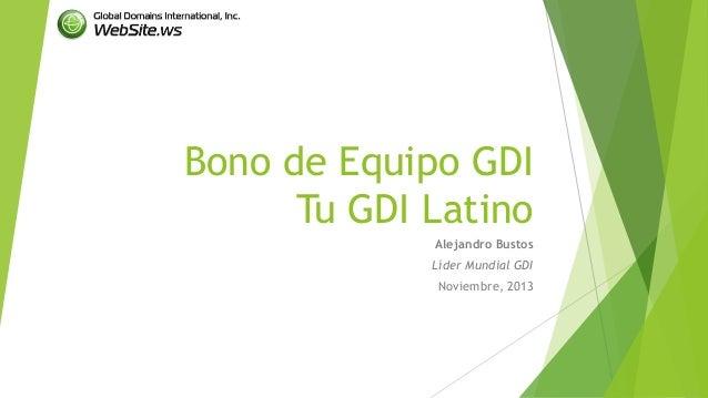 Bono de Equipo GDI Tu GDI Latino Alejandro Bustos Líder Mundial GDI  Noviembre, 2013