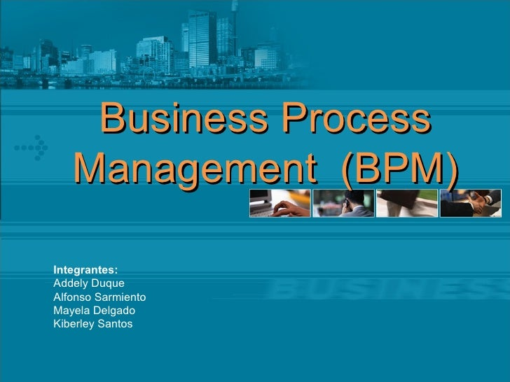 Business Process Management  (BPM) Integrantes: Addely Duque Alfonso Sarmiento Mayela Delgado Kiberley Santos